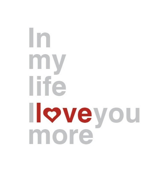 In My Life 8x10 Archival Print, The Beatles, I love you more, Heart Red, Love, Romance, Music, Poster, The 60s,