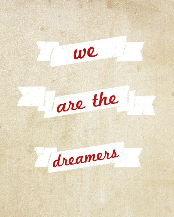 We Are The Dreamers - 5 x 7 - Print