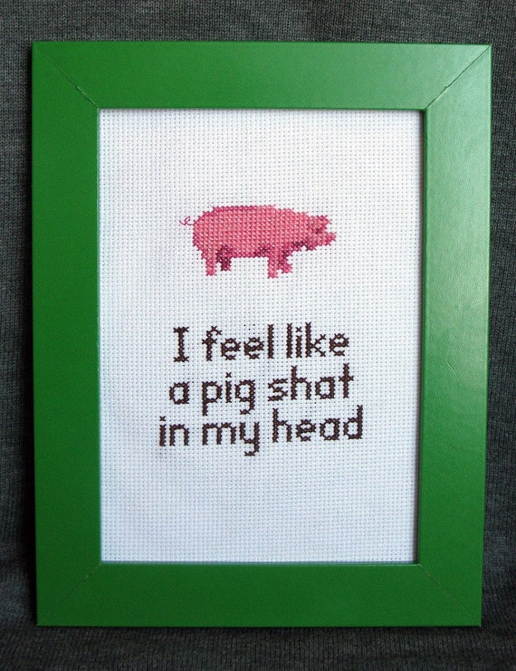 I feel like a pig s--- in my head - cross stitch (Withnail & I)