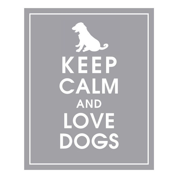 KEEP CALM AND LOVE DOGS-Choose ANY dog design and color you like-8x10 Print (Dolphin Grey) Buy 3 and get 1 FREE