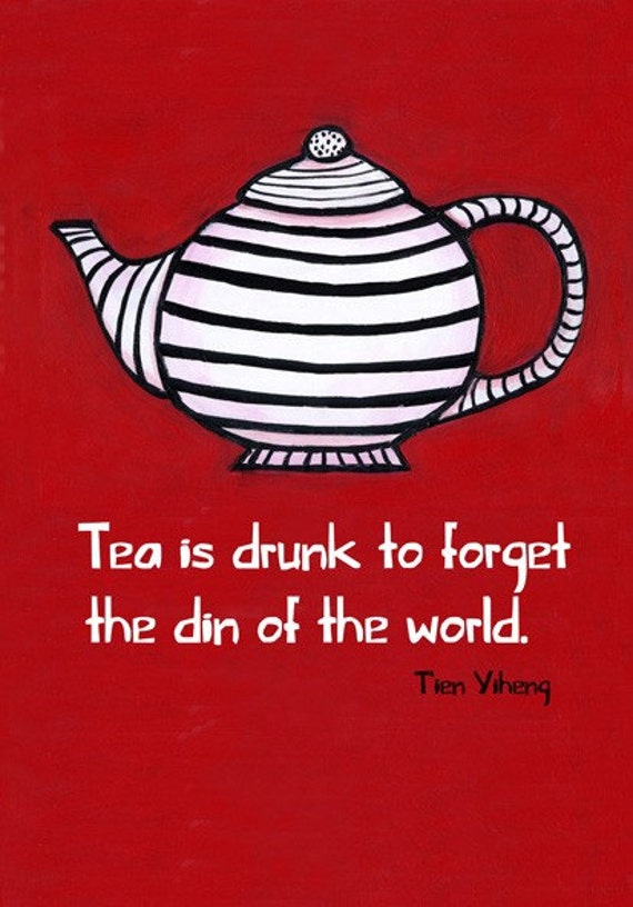 Tea is drunk to forget the din of the world