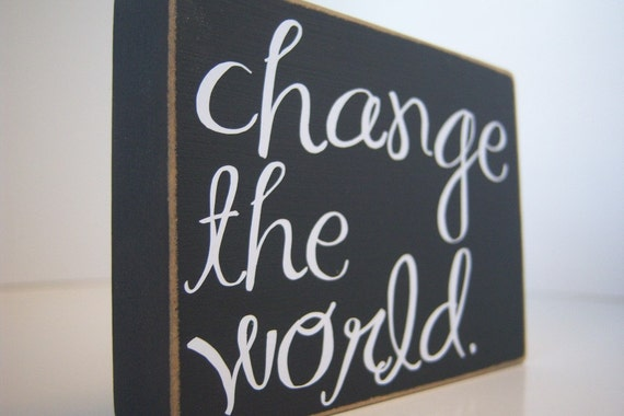 Change The World. Home Decor.
