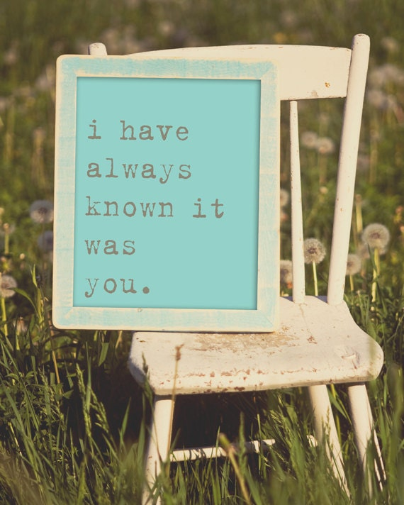 I Have Always Known It WasYou. 8x10 Inspiring Photographic Print