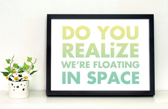 8.5 x 11 Flaming Lips. Do You Realize. Rainbow. Typography Print. Floating in Space.