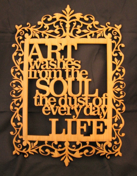 Art washes from the soul, the dust of everyday life - Pablo Picasso quote plaque - stunning detail