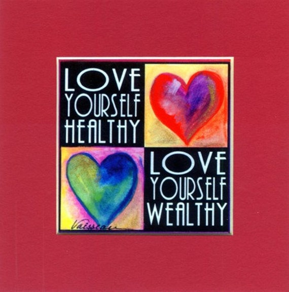 LOVE YOURSELF HEALTHY Wealthy Inspirational Words Motivational Sayings Hearts Heartful Art by Raphaella Vaisseau