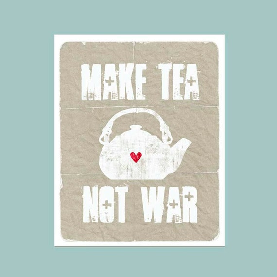 Tea print - Make Tea, Not War - distressed grey taupe background -  modern original print - 8x10