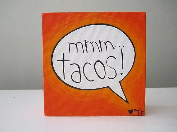 5x5in MMM...tacos bright orange speech bubble painting