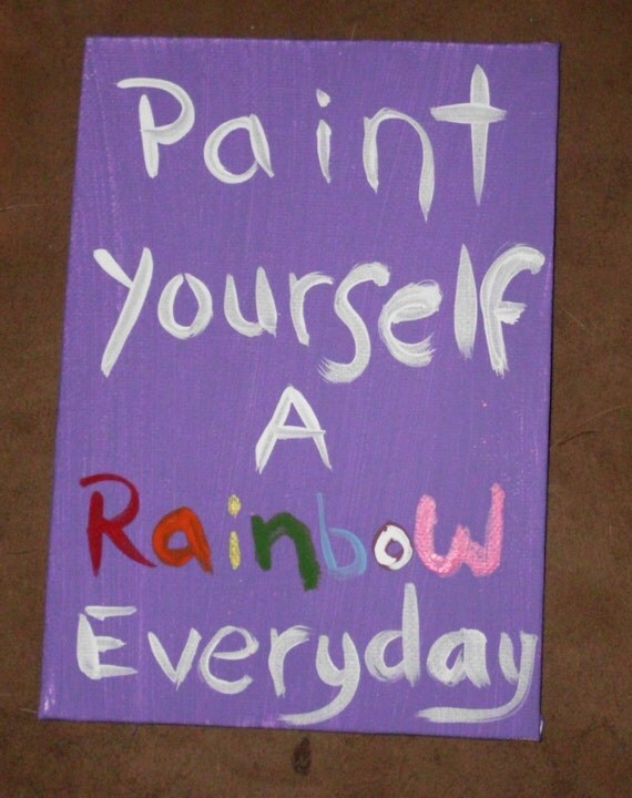 Paint Yourself a Rainbow Everyday Original painting Word Art 5x7 Acrylic on Canvas Board