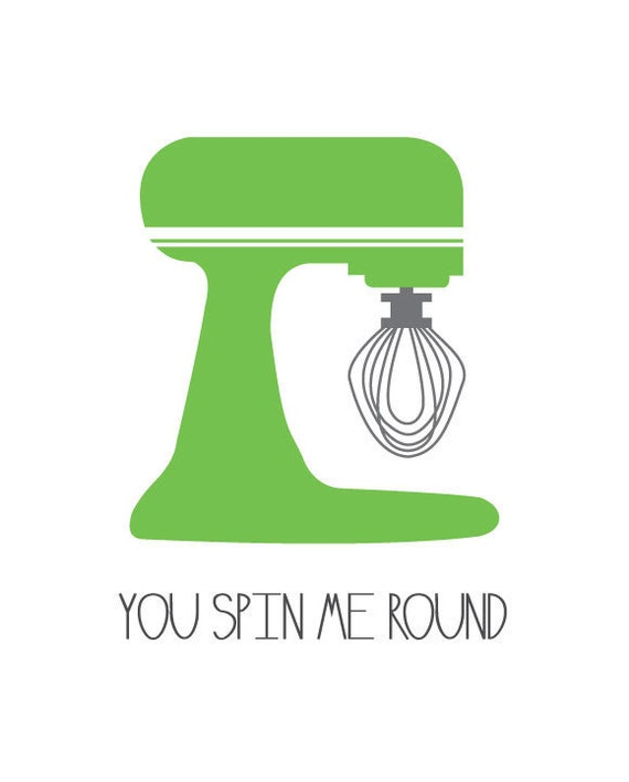 Kitchen Art - You Spin Me Round - 8.5x11 and 8x10 Print - Retro Inspired Digital Illustration Poster - Green - Standing Mixer - Baking