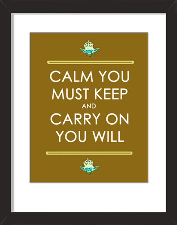 Yoda- Calm You Must Keep And Carry On You Will-11x14-star wars,yoda,geek,geekery,scifi