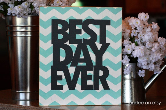 Best Day Ever-- 10x12 Chevron board